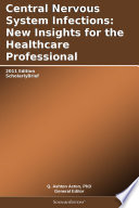 Central Nervous System Infections New Insights For The Healthcare Professional 2011 Edition Book PDF