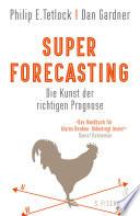 Superforecasting – Die Kunst der richtigen Prognose