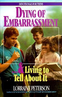 Dying of Embarrassment-- & Living to Tell about it
