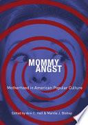 Mommy Angst  Motherhood in American Popular Culture