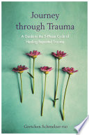 """""""Journey Through Trauma: A Trail Guide to the 5-Phase Cycle of Healing Repeated Trauma"""" by Gretchen Schmelzer, PhD"""
