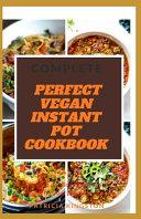 Complete Perfect Vegan Instant Pot Cookbook