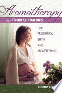 """Aromatherapy and Herbal Remedies for Pregnancy, Birth, and Breastfeeding"" by Demetria Clark"
