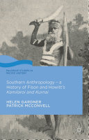Southern Anthropology   a History of Fison and Howitt   s Kamilaroi and Kurnai
