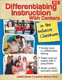 Differentiating Instruction with Centers in the Inclusive Classroom  K 2