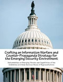 Crafting an Information Warfare and Counter Propaganda Strategy for the Emerging Security Environment