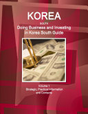 Korea South  Doing Business and Investing in Korea South Guide Volume 1 Strategic  Practical Information and Contacts