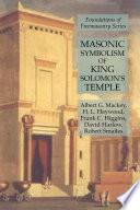 Masonic Symbolism of King Solomon's Temple: Foundations of Freemasonry Series