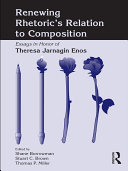Renewing Rhetoric's Relation to Composition: Essays in Honor ...