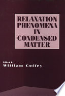 Advances in Chemical Physics, Volume 87  : Relaxation Phenomena in Condensed Matter