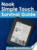 Nook Simple Touch Survival Guide: Step-by-Step User Guide for the Nook Simple Touch eReader: Getting Started, Downloading FREE eBooks, and Surfing the Web Using the Hidden Web Browser