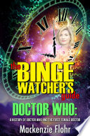The Binge Watcher s Guide Dr  Who A History of Dr  Who and the First Female Doctor