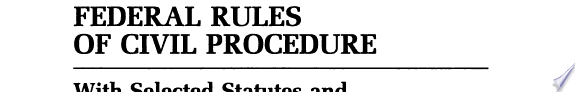 Federal Rules of Civil Procedure with Selected Statutes and Cases