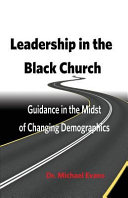 link to Leadership in the black church : guidance in the midst of changing demographics / by Dr. Michael Evans. in the TCC library catalog