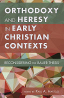 Orthodoxy and Heresy in Early Christian Contexts