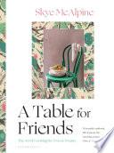 """A Table for Friends: The Art of Cooking for Two or Twenty"" by Skye McAlpine"