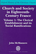 Church and Society in Eighteenth-century France: The clerical establishment and its social ramifications