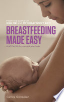 """Breastfeeding Made Easy: A gift for life for you and your baby"" by Carlos González"