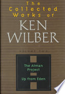 The Collected Works of Ken Wilber: The Atman Project ; Up from Eden