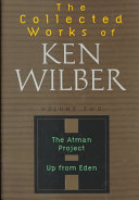 The Collected Works of Ken Wilber  The Atman Project   Up from Eden