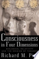 Consciousness In Four Dimensions  Biological Relativity and the Origins of Thought