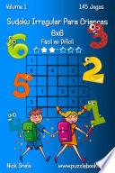 Sudoku Irregular Para Crianças 6x6 - Fácil ao Difícil - Volume 1 - 145 Jogos