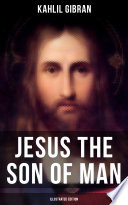 JESUS THE SON OF MAN (Illustrated Edition)