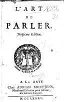 L'Art de Parler: avec un discours dans lequel on donne une idée de l'art de persuader. Seconde édition reveuë&augmentée
