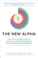 The New Alpha: Join the Rising Movement of Influencers and Changemakers Who are Redefining Leadership ebook