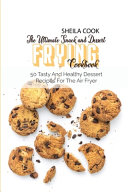 The Ultimate Snack And Dessert Frying Cookbook