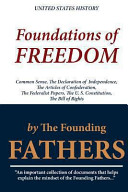 Foundations of Freedom  Common Sense  the Declaration of Independence  the Articles of Confederation  the Federalist Papers  the U  S  Constit