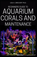Beginners Guide to Aquarium Corals and Maintenance