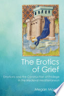 Book cover for The erotics of grief : emotions and the construction of privilege in the medieval Mediterranean