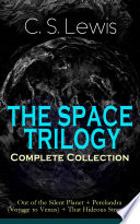 THE SPACE TRILOGY     Complete Collection  Out of the Silent Planet   Perelandra  Voyage to Venus    That Hideous Strength