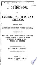 A Guide-book for Parents, Teachers and Scholars