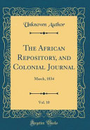 The African Repository  and Colonial Journal  Vol  10