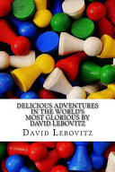 Delicious Adventures in the World s Most Glorious by David Lebovitz