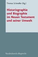 Historiographie und Biographie im Neuen Testament und seiner Umwelt