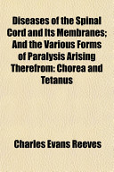 Diseases of the Spinal Cord and Its Membranes; And the Various Forms of Paralysis Arising Therefrom: Chorea and Tetanus