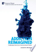 Addiction Reimagined  Challenging Views of an Enduring Social Problem