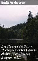 Pdf Les Heures du Soir - Précédées de les Heures claires, Les Heures d'après-midi Telecharger