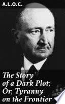 The Story of a Dark Plot  Or  Tyranny on the Frontier