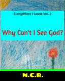 EveryWhere I Loook Vol  2 Why Can t I See God