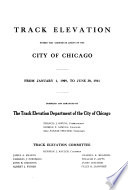 Track Elevation Within the Corporate Limits of the City of Chicago from January 1  1909  to June 30  1911