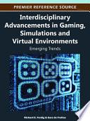 Interdisciplinary Advancements in Gaming, Simulations and Virtual Environments: Emerging Trends
