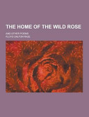 The Home of the Wild Rose  and Other Poems