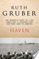 Haven  : The Dramatic Story of 1,000 World War II Refugees and How They Came to America