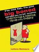 I'm Not Fat, I'm Just Big Boned and Other Lies We Tell Ourselves
