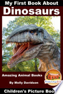 My First Book About Dinosaurs - Amazing Animal Books - Children's Picture Books