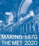 Making The Met  1870   2020